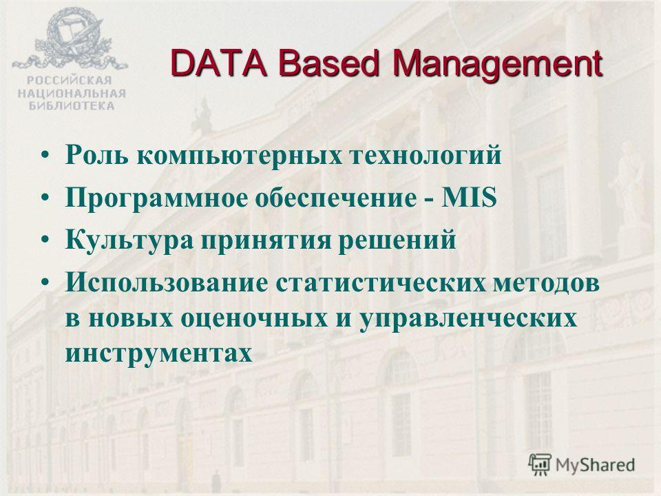 DATA Based Management Роль компьютерных технологий Программное обеспечение - MIS Культура принятия решений Использование статистических методов в новых оценочных и управленческих инструментах