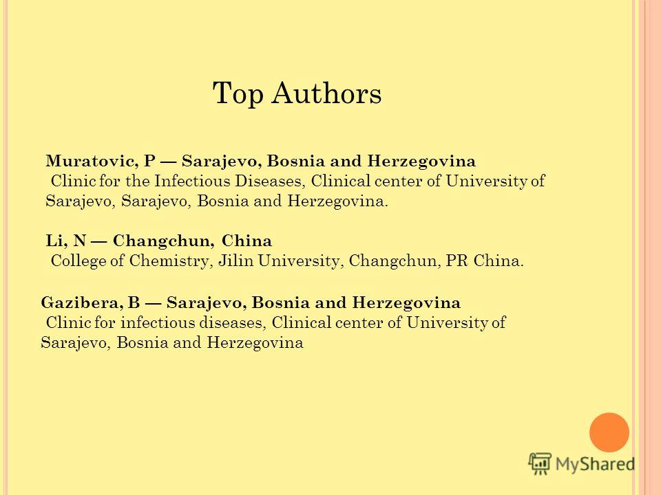 Muratovic, P Sarajevo, Bosnia and Herzegovina Clinic for the Infectious Diseases, Clinical center of University of Sarajevo, Sarajevo, Bosnia and Herzegovina. Top Authors Li, N Changchun, China College of Chemistry, Jilin University, Changchun, PR Ch