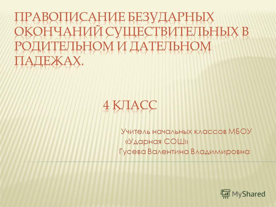 Учитель начальных классов МБОУ «Ударная СОШ» Гусева Валентина Владимировна