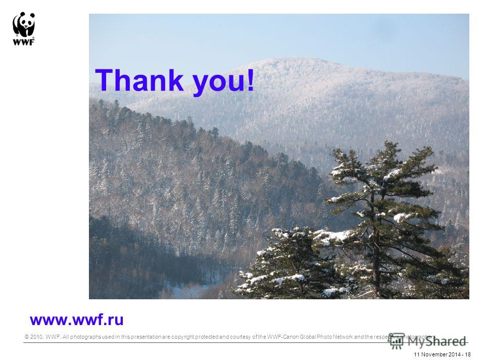 Thank you! www.wwf.ru © 2010, WWF. All photographs used in this presentation are copyright protected and courtesy of the WWF-Canon Global Photo Network and the respective photographers. 11 November 2014 - 18