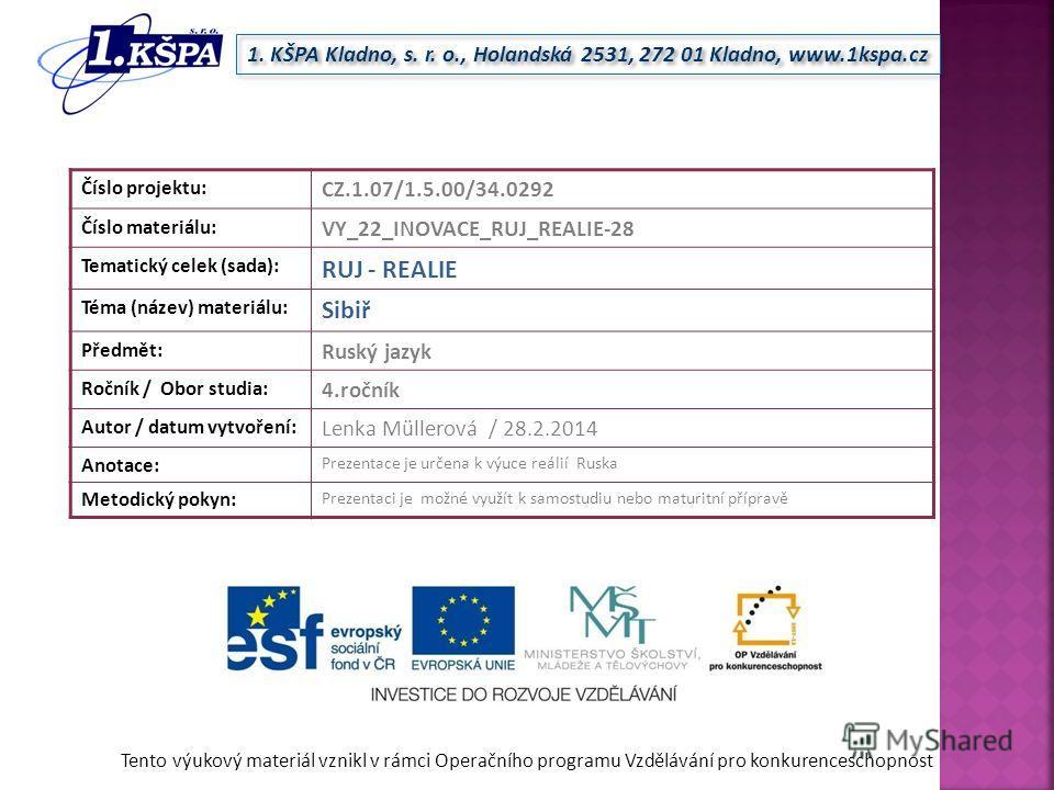 Tento výukový materiál vznikl v rámci Operačního programu Vzdělávání pro konkurenceschopnost 1. KŠPA Kladno, s. r. o., Holandská 2531, 272 01 Kladno, www.1kspa.cz Číslo projektu: CZ.1.07/1.5.00/34.0292 Číslo materiálu: VY_22_INOVACE_RUJ_REALIE-28 Tem