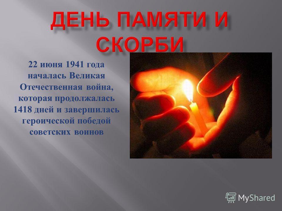 22 июня 1941 года началась Великая Отечественная война, которая продолжалась 1418 дней и завершилась героической победой советских воинов