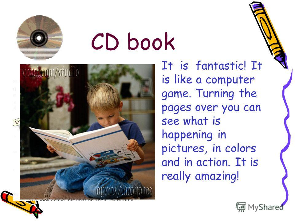 CD book It is fantastic! It is like a computer game. Turning the pages over you can see what is happening in pictures, in colors and in action. It is really amazing!