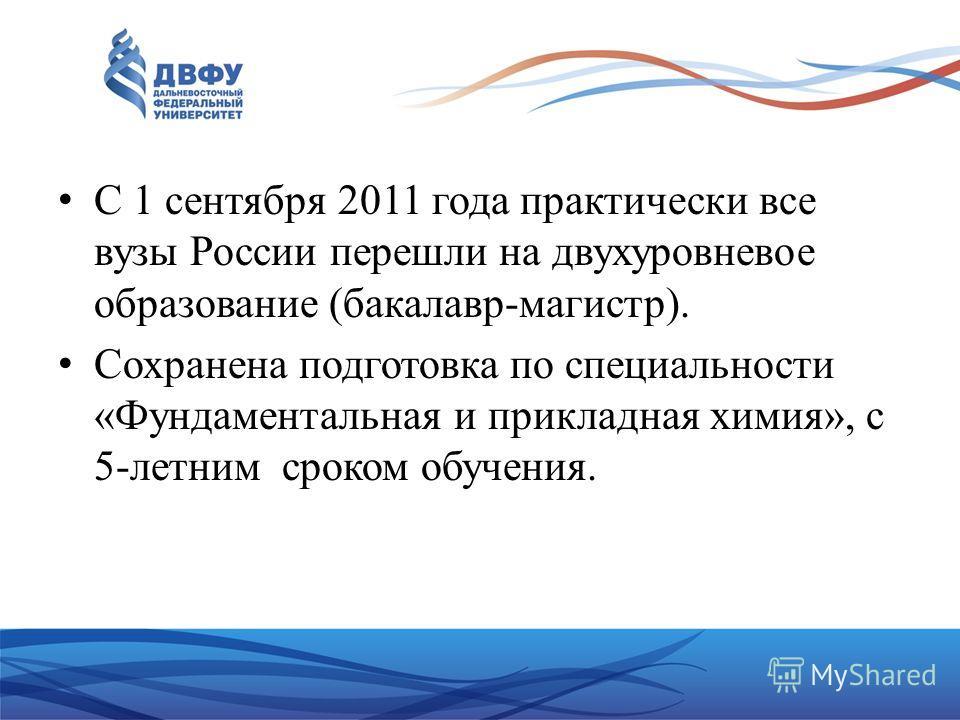 С 1 сентября 2011 года практически все вузы России перешли на двухуровневое образование (бакалавр-магистр). Сохранена подготовка по специальности «Фундаментальная и прикладная химия», с 5-летним сроком обучения.