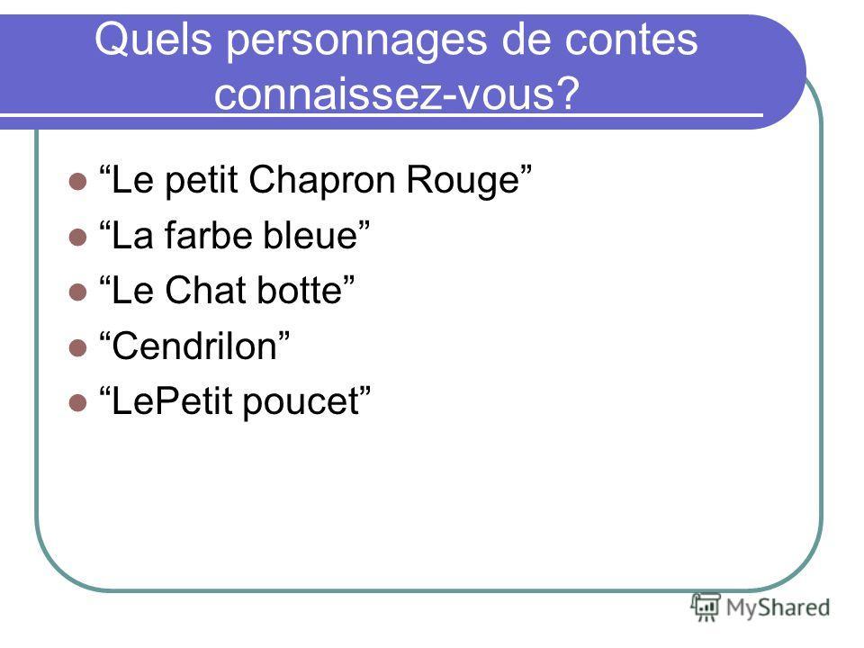 Quels personnages de contes connaissez-vous? Le petit Chapron Rouge La farbe bleue Le Chat botte Cendrilon LePetit poucet