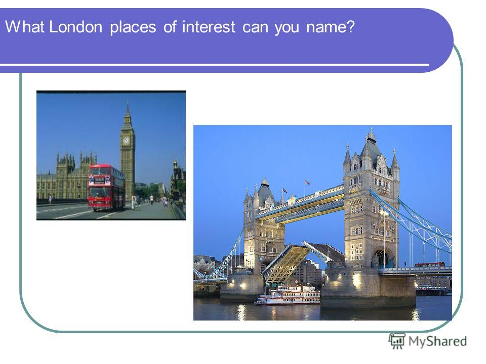 What London places of interest can you name?