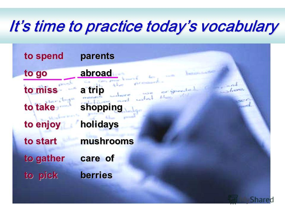 Its time to practice todays vocabulary to spend holidays