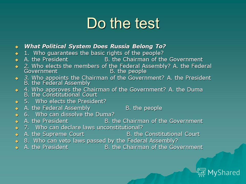 Do the test What Political System Does Russia Belong To? What Political System Does Russia Belong To? 1. Who guarantees the basic rights of the people? 1. Who guarantees the basic rights of the people? A. the President B. the Chairman of the Governme