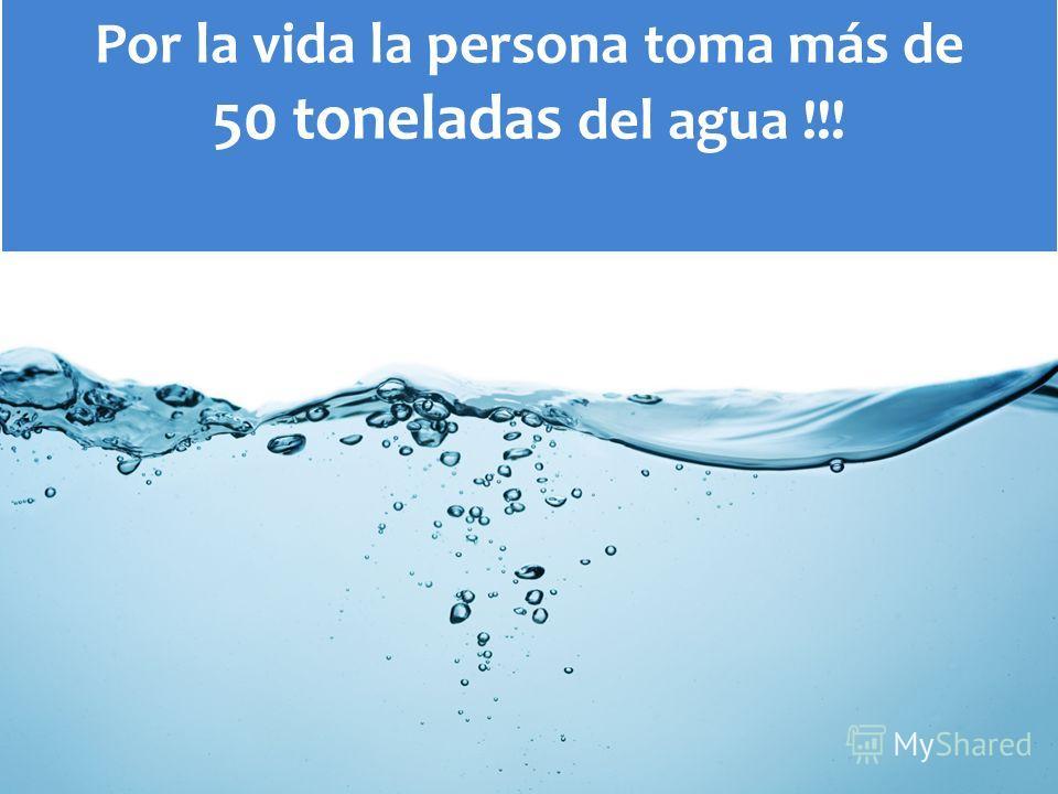Por la vida la persona toma más de 50 toneladas del agua !!!