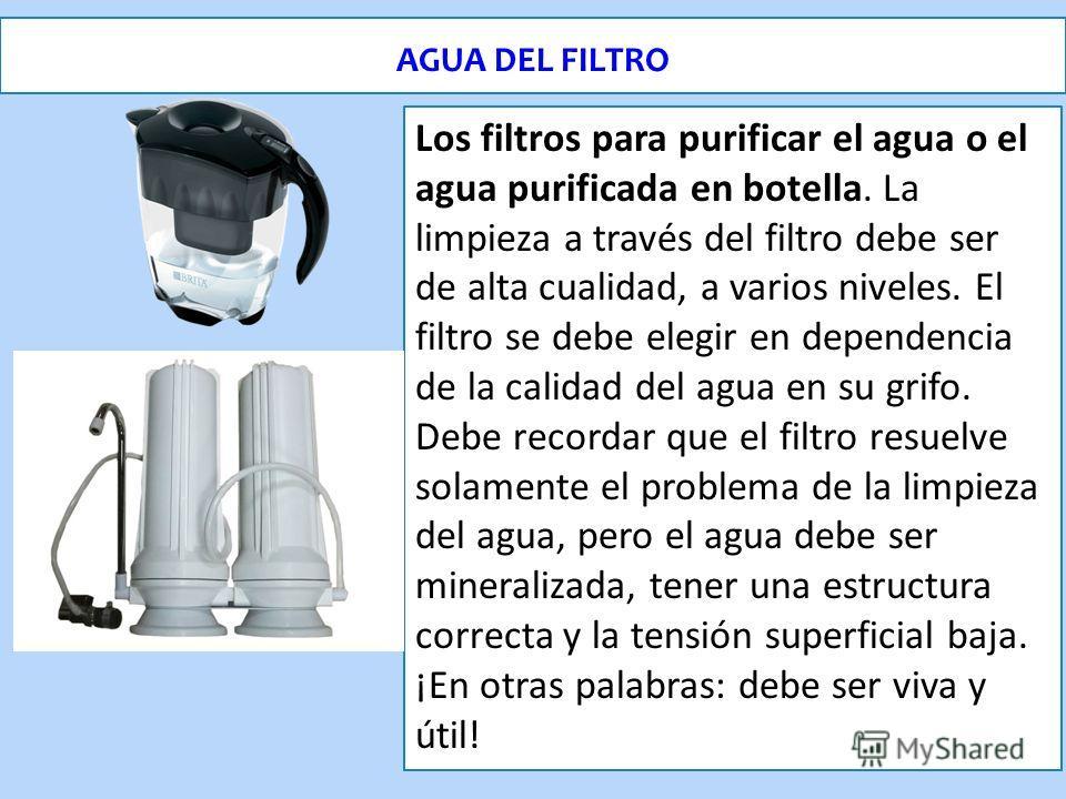 Los filtros para purificar el agua o el agua purificada en botella. La limpieza a través del filtro debe ser de alta cualidad, a varios niveles. El filtro se debe elegir en dependencia de la calidad del agua en su grifo. Debe recordar que el filtro r