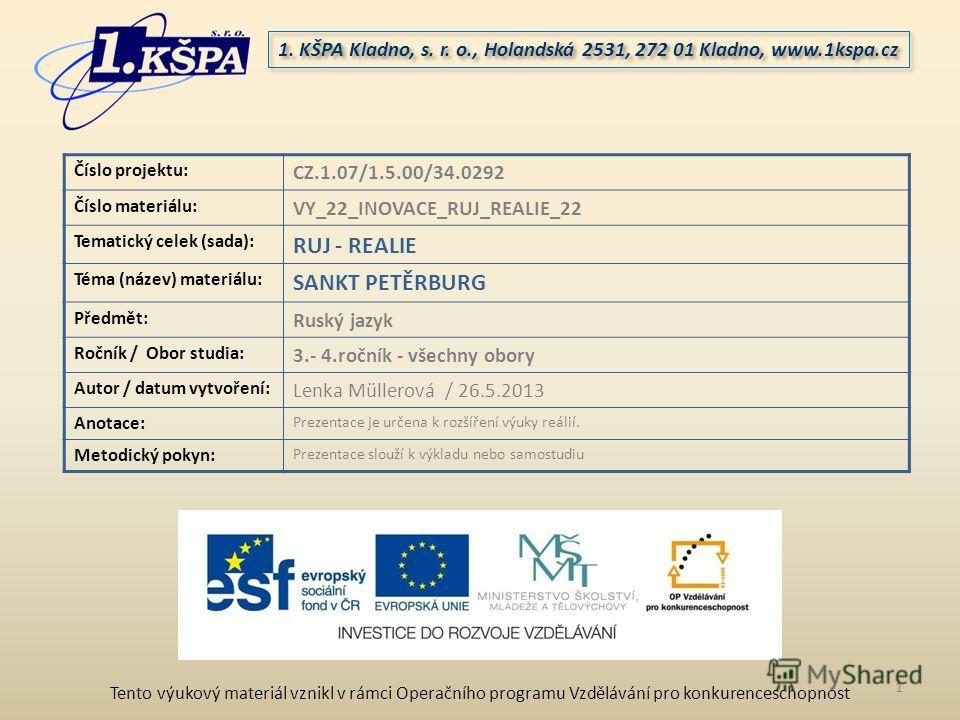 Tento výukový materiál vznikl v rámci Operačního programu Vzdělávání pro konkurenceschopnost 1. KŠPA Kladno, s. r. o., Holandská 2531, 272 01 Kladno, www.1kspa.cz Číslo projektu: CZ.1.07/1.5.00/34.0292 Číslo materiálu: VY_22_INOVACE_RUJ_REALIE_22 Tem