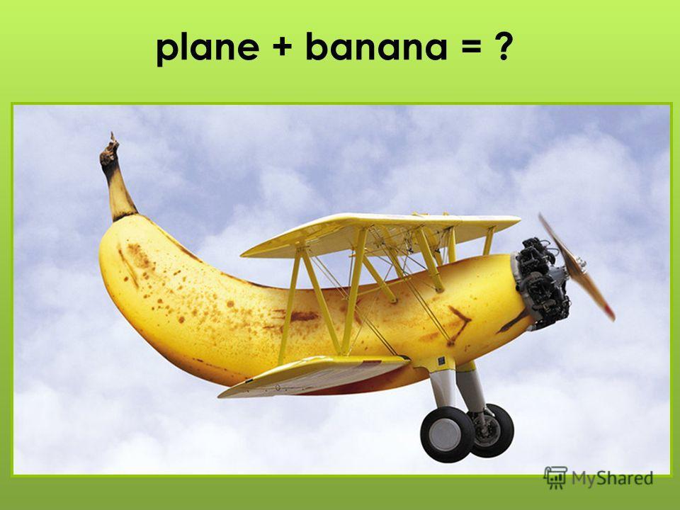 plane + banana = ?