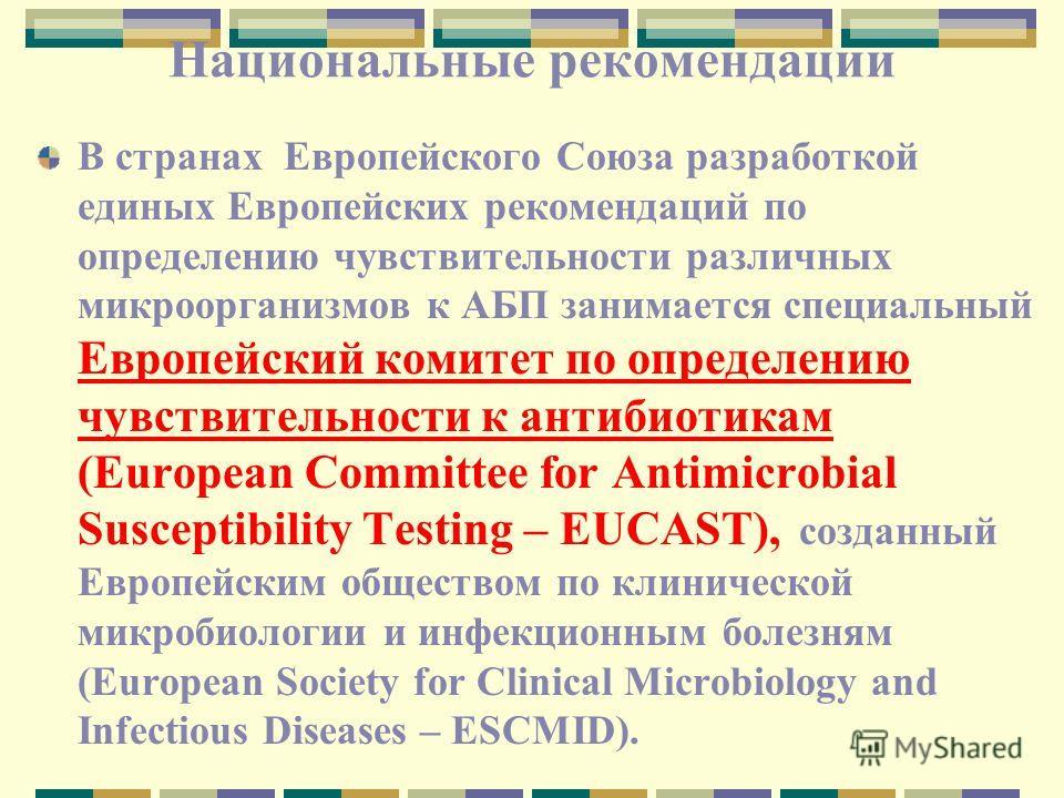 Национальные рекомендации В странах Европейского Союза разработкой единых Европейских рекомендаций по определению чувствительности различных микроорганизмов к АБП занимается специальный Европейский комитет по определению чувствительности к антибиотик
