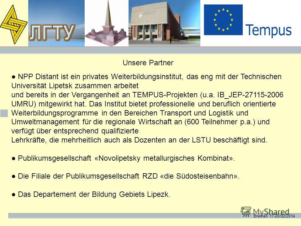 Bremen 17-20/02/2014 Unsere Partner NPP Distant ist ein privates Weiterbildungsinstitut, das eng mit der Technischen Universität Lipetsk zusammen arbeitet und bereits in der Vergangenheit an TEMPUS-Projekten (u.a. IB_JEP-27115-2006 UMRU) mitgewirkt h