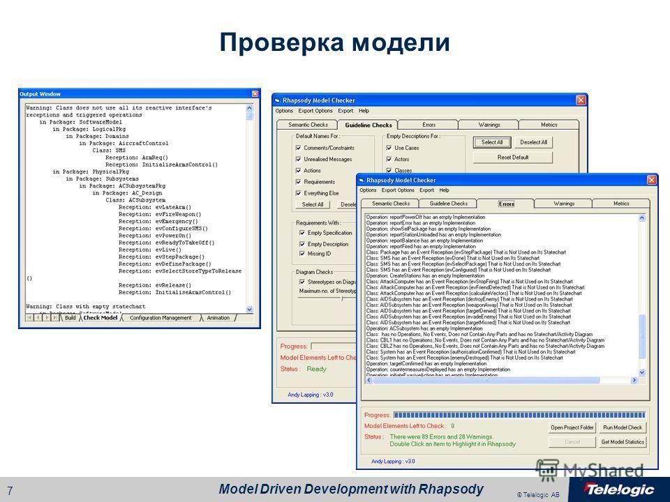 © Telelogic AB Model Driven Development with Rhapsody 6 Моделирование предметной области Расширение Rhapsody для использования терминологии предметной области Вместо создания элементов UML, вы создаёте элементы предметной области Профиль DoDAF Самолё