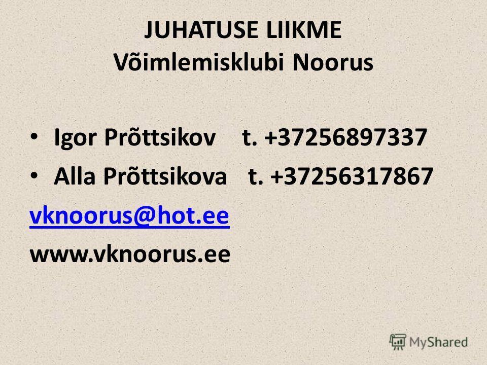 JUHATUSE LIIKME Võimlemisklubi Noorus Igor Prõttsikov t. +37256897337 Alla Prõttsikova t. +37256317867 vknoorus@hot.ee www.vknoorus.ee