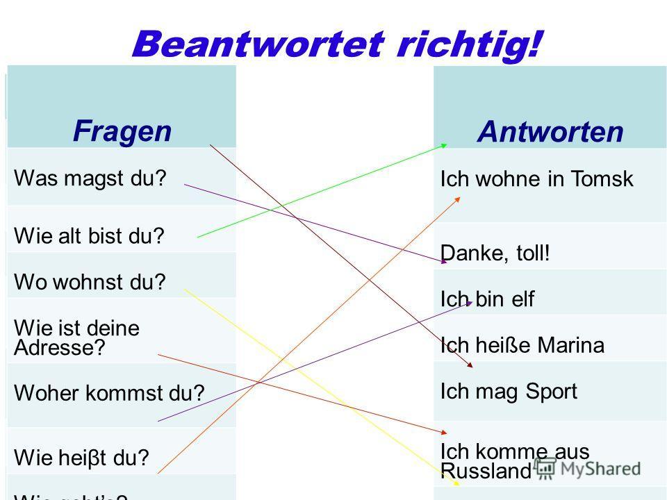 Deutsch Was magst du machen? Wie alt bist du? Wo wohnst du? Wie ist deine Adresse? Woher kommst du? Wie heist du? Wie gehts? Deutsch Frage Was magst du machen? Wie alt bist du? Wo wohnst du? Wie ist deine Adresse? Woher kommst du? Wie heist du? Wie g