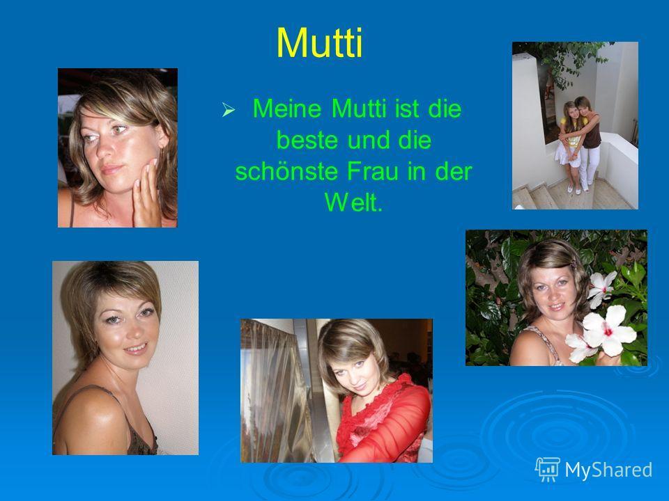 Mutti Meine Mutti ist die beste und die schönste Frau in der Welt.