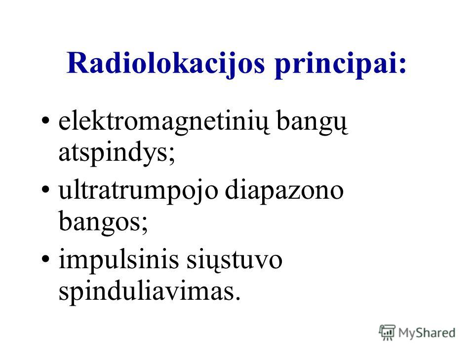 Radiolokacijos principai: elektromagnetinių bangų atspindys; ultratrumpojo diapazono bangos; impulsinis siųstuvo spinduliavimas.