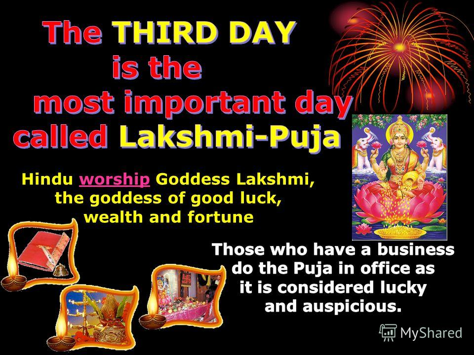 Hindu worship Goddess Lakshmi, the goddess of good luck, wealth and fortune