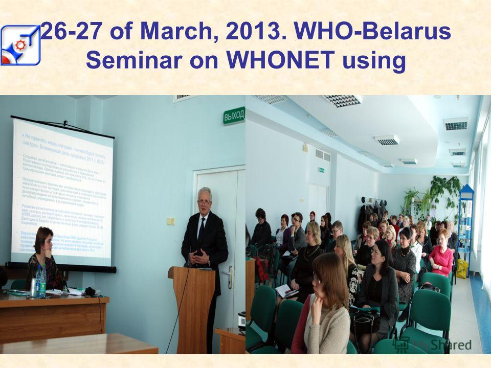26-27 of March, 2013. WHO-Belarus Seminar on WHONET using