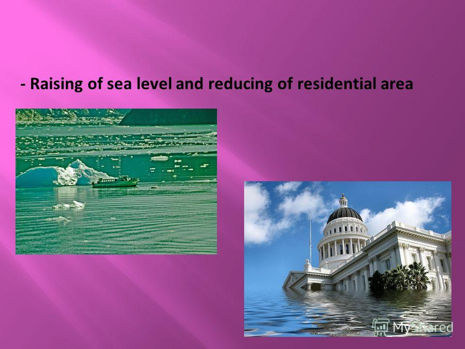 - Raising of sea level and reducing of residential area