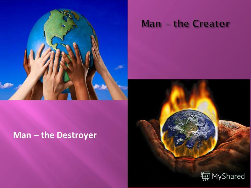 Man – the Destroyer