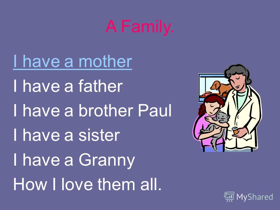I have a mother I have a father I have a brother Paul I have a sister I have a Granny How I love them all. A Family.