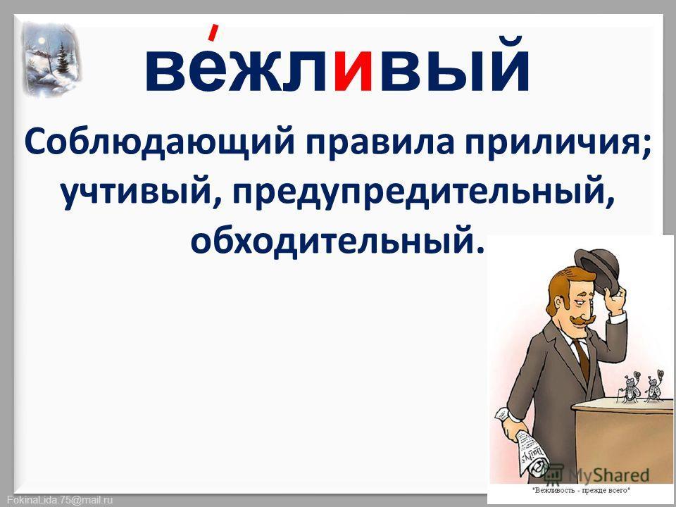 FokinaLida.75@mail.ru Соблюдающий правила приличия; учтивый, предупредительный, обходительный. вежливый