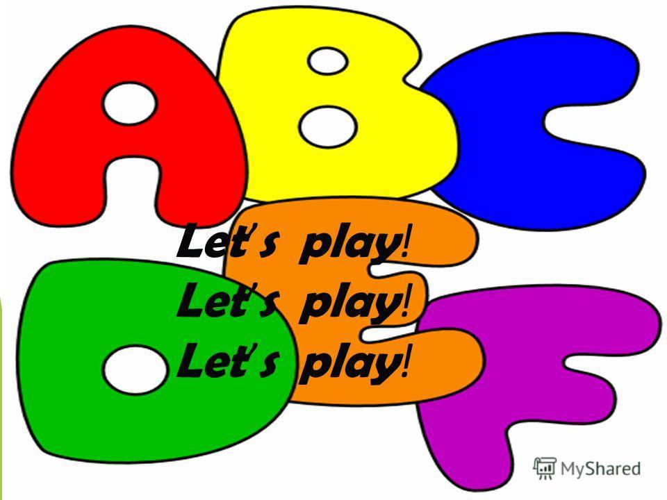 Let s play ! Let s play ! Let s play !