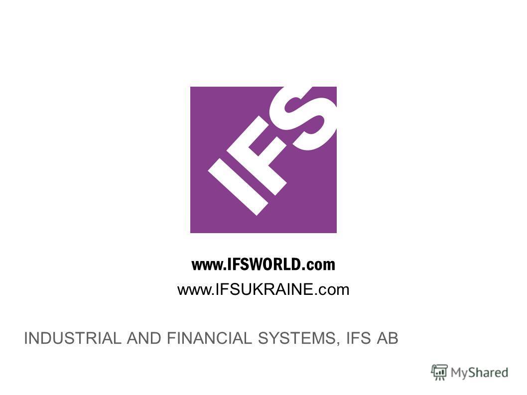 www.IFSWORLD.com INDUSTRIAL AND FINANCIAL SYSTEMS, IFS AB www.IFSUKRAINE.com