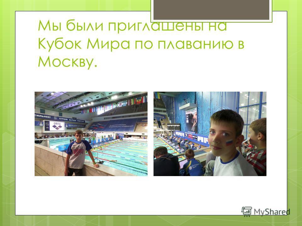 Мы были приглашены на Кубок Мира по плаванию в Москву.