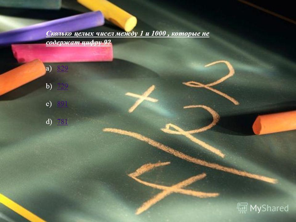 Сколько целых чисел между 1 и 1000, которые не содержат цифру 9? a) 829 829 b) 729 729 c) 891 891 d) 781 781