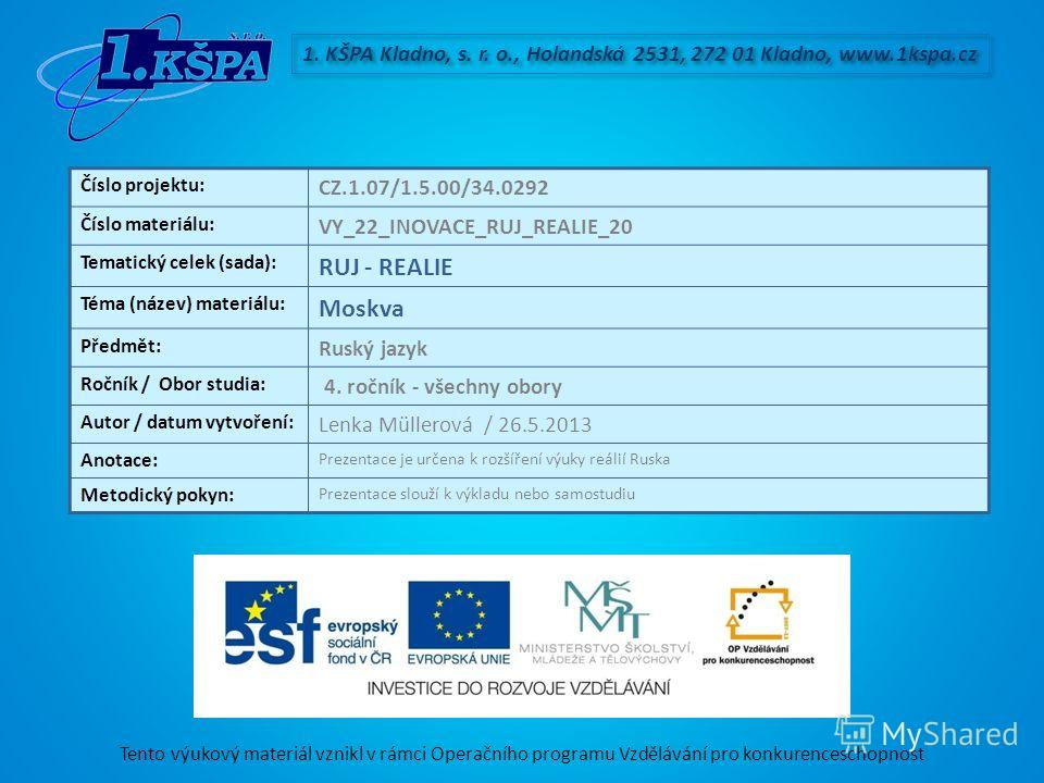 Tento výukový materiál vznikl v rámci Operačního programu Vzdělávání pro konkurenceschopnost 1. KŠPA Kladno, s. r. o., Holandská 2531, 272 01 Kladno, www.1kspa.cz Číslo projektu: CZ.1.07/1.5.00/34.0292 Číslo materiálu: VY_22_INOVACE_RUJ_REALIE_20 Tem