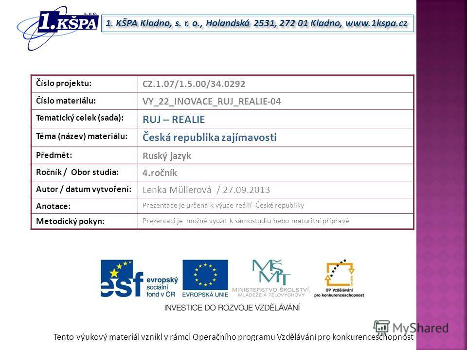 Tento výukový materiál vznikl v rámci Operačního programu Vzdělávání pro konkurenceschopnost 1. KŠPA Kladno, s. r. o., Holandská 2531, 272 01 Kladno, www.1kspa.cz Číslo projektu: CZ.1.07/1.5.00/34.0292 Číslo materiálu: VY_22_INOVACE_RUJ_REALIE-04 Tem