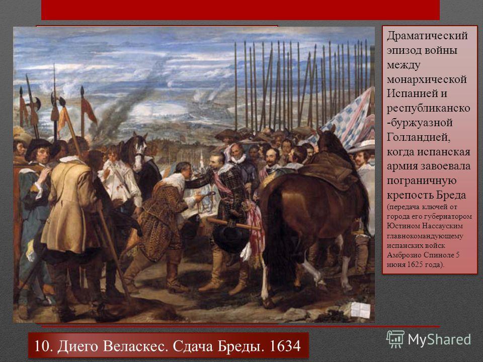 Сцене передачи ключа от крепости, изображенной на полотне, предшествовала многомесячная (28 августа 1624 2 июня 1625) осада города испанскими войсками под командованием Амброзио Спинолы. В восьмидесятилетней войне Испания боролась за сохранение власт
