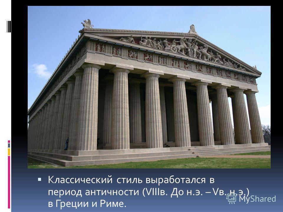Классический стиль выработался в период античности (VIIIв. До н.э. – Vв. н.э.) в Греции и Риме.