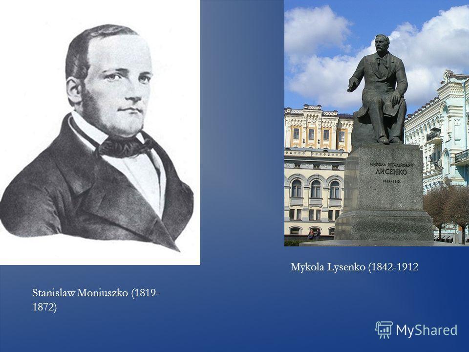 Mykola Lysenko (1842-1912 Stanislaw Moniuszko (1819- 1872)