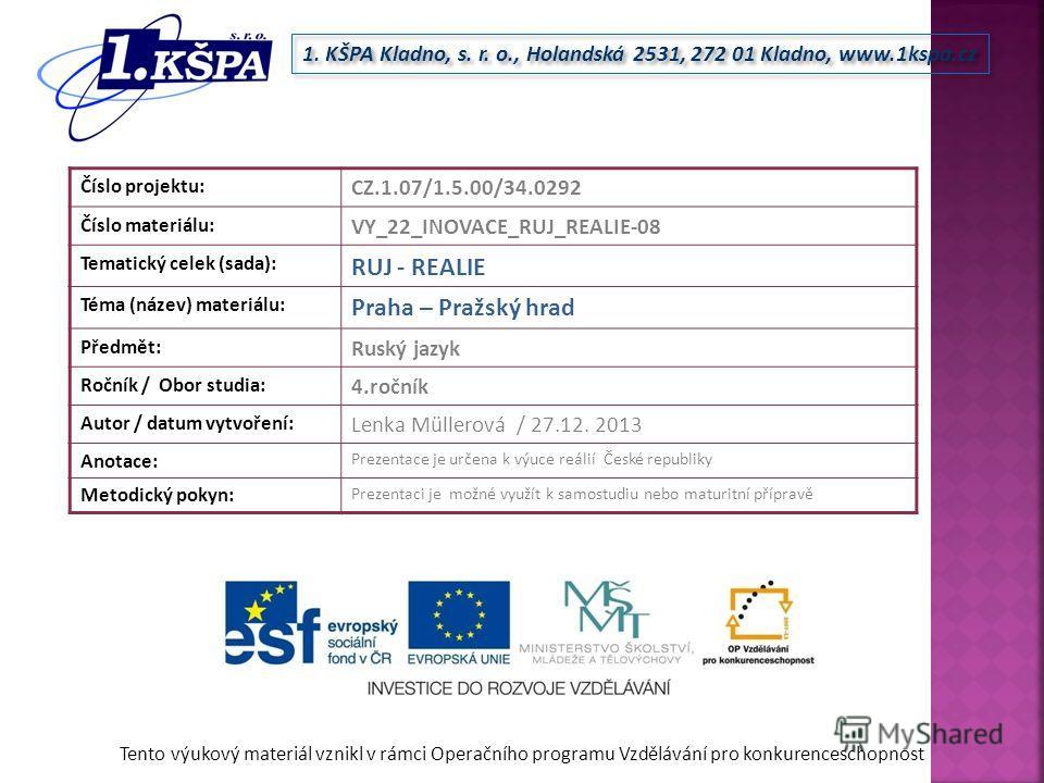 Tento výukový materiál vznikl v rámci Operačního programu Vzdělávání pro konkurenceschopnost 1. KŠPA Kladno, s. r. o., Holandská 2531, 272 01 Kladno, www.1kspa.cz Číslo projektu: CZ.1.07/1.5.00/34.0292 Číslo materiálu: VY_22_INOVACE_RUJ_REALIE-08 Tem