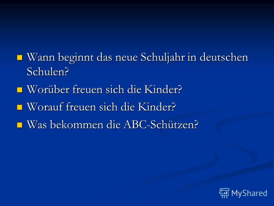 Wann beginnt das neue Schuljahr in deutschen Schulen? Wann beginnt das neue Schuljahr in deutschen Schulen? Worüber freuen sich die Kinder? Worüber freuen sich die Kinder? Worauf freuen sich die Kinder? Worauf freuen sich die Kinder? Was bekommen die