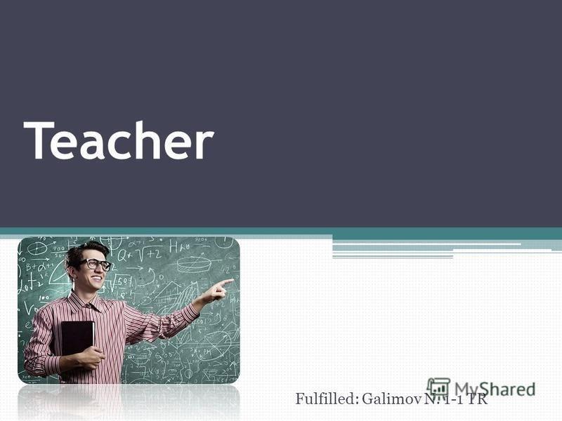 Teacher Fulfilled: Galimov N. 1-1 TR