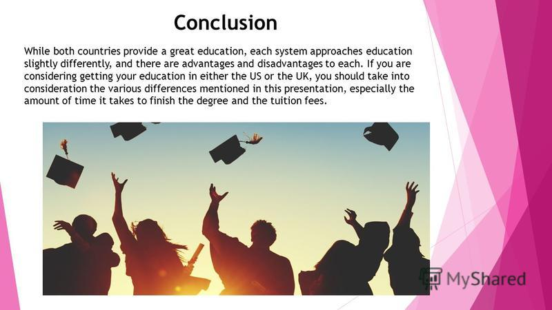While both countries provide a great education, each system approaches education slightly differently, and there are advantages and disadvantages to each. If you are considering getting your education in either the US or the UK, you should take into